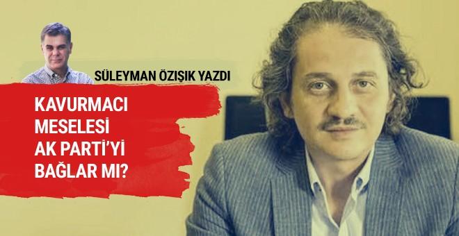 Kavurmacı meselesi AK Parti'yi bağlar mı?