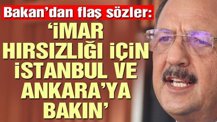 'İmar hırsızlığı için İstanbul ve Ankara'ya bakın'