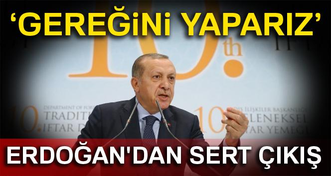 Cumhurbaşkanı Erdoğan: 'Gereğini yaparız'