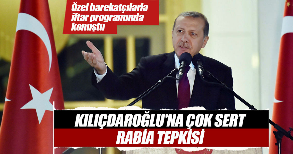 Erdoğan: Kılıçdaroğlu'na rabia tepkisi