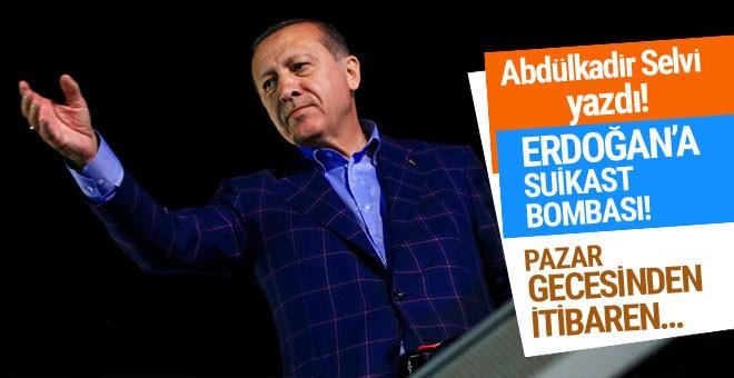 Selvi'den Erdoğan'a suikast bombası pazar gecesinden itibaren.