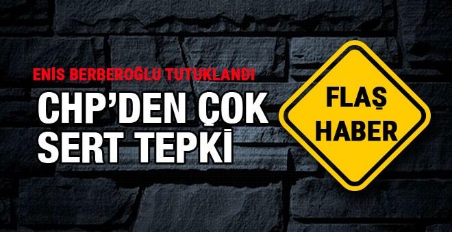 CHP'den Berberoğlu tepkisi