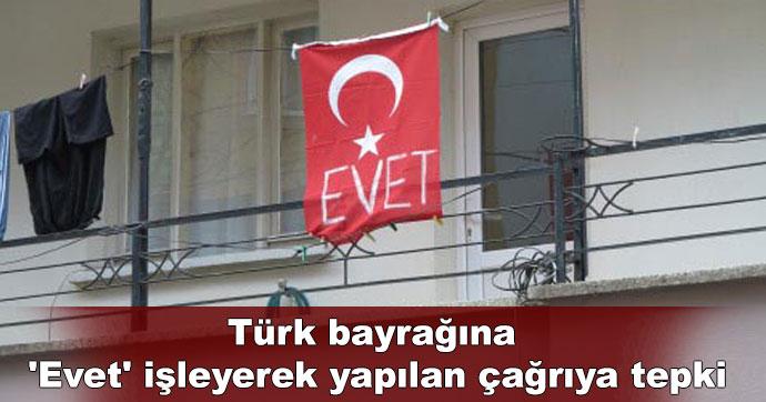Türk bayrağına 'Evet' işleyerek yapılan çağrıya tepki