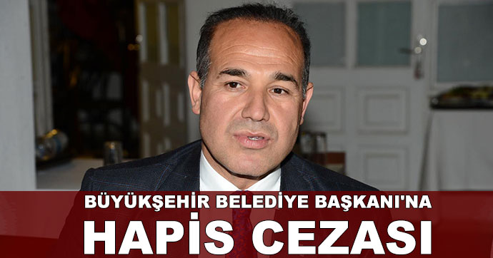 Büyükşehir Belediye Başkanı'na hapis cezası