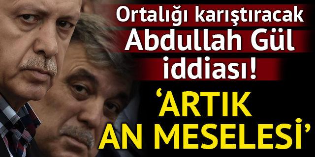Abdullah Gülün çıkış yapması an meselesi