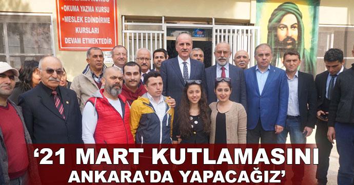 21 Mart kutlamasını Ankara'da yapacağız