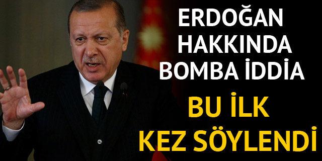 Erdoğan hakkında bomba iddia
