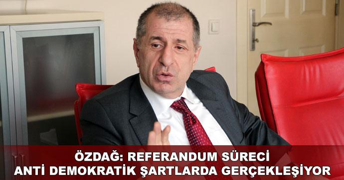 Özdağ: Referandum süreci anti demokratik şartlarda gerçekleşiyor