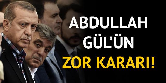 Abdullah Gül'ün zor kararı