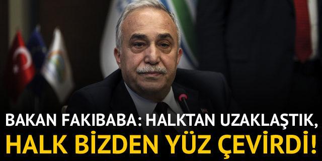 Bakan Fakıbaba: Halk bizden yüz çevirdi!