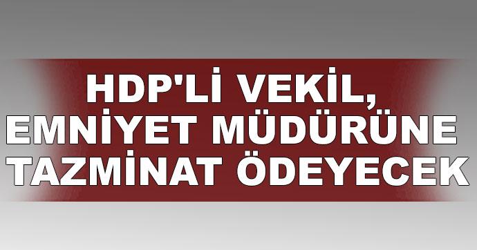 HDP'li vekil, emniyet müdürüne tazminat ödeyecek