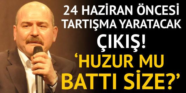 Süleyman Soylu'dan 24 Haziran seçimleri öncesinde cumhurbaşkanı adaylarına: Doğu ve Güneydoğu'daki huzur mu battı size?