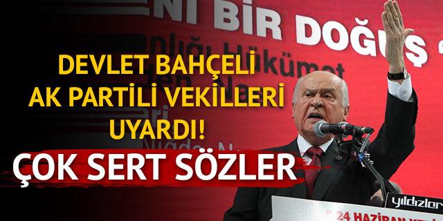 Devlet Bahçeli, AK Parti vekillerini uyardı