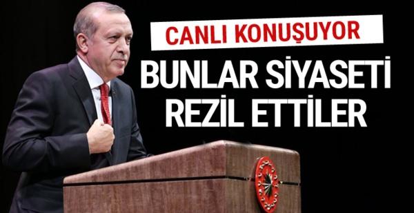Cumhurbaşkanı Erdoğan: Bunlar siyaseti rezil ettiler