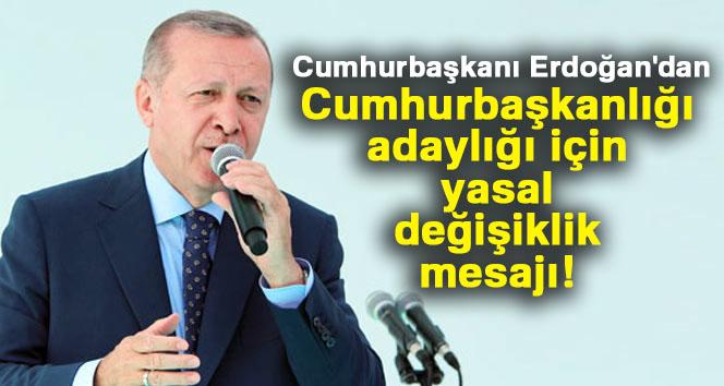 Cumhurbaşkanı Erdoğan'dan Cumhurbaşkanlığı adaylığı için yasal değişiklik mesajı