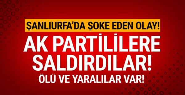 Suruç'ta AK Partililere saldırı! Ölü ve yaralılar var