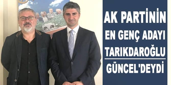 AK Partili Tarıkdaroğlu Güncel'deydi