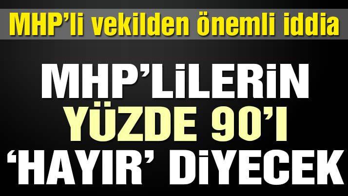 MHP'nin yüzde 90'ı 'hayır' oyu verecek
