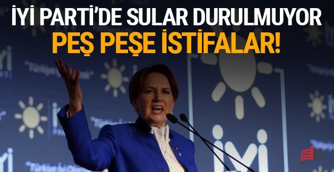 İYİ Parti'de sular durulmuyor: Peş peşe istifalar!