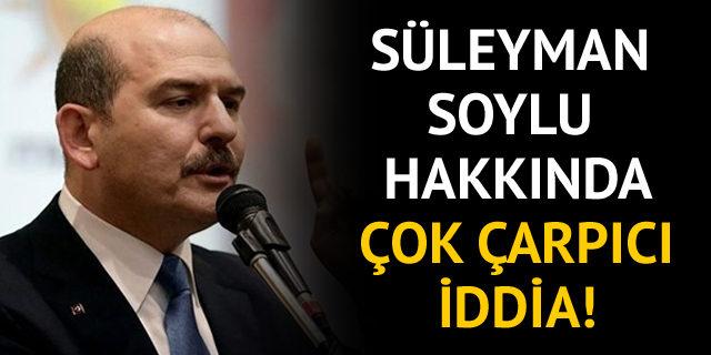 Süleyman Soylu hakkında çok çarpıcı iddia!