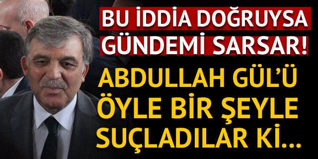Abdullah Gül'e FETÖ'cü isimden şok suçlama!