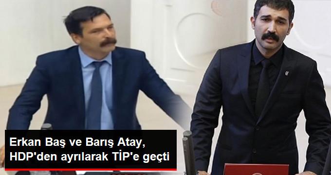 Erkan Baş ve Barış Atay, HDP'den Ayrılarak TİP'e Geçti