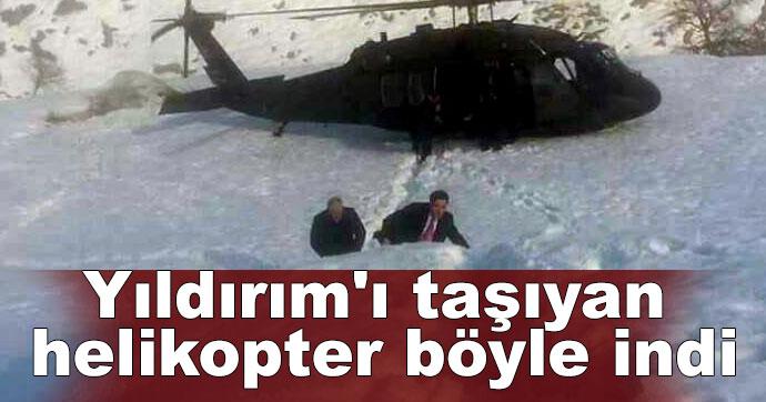 Yıldırım'ı taşıyan helikopter araziye indi