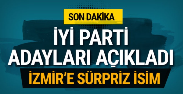 İYİ Parti, İstanbul, İzmir, Adana, Balıkesir ve Muğla adayları açıklandı