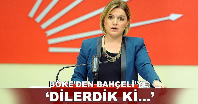 CHP'li Böke'den Bahçeli'ye: Dilerdik ki...