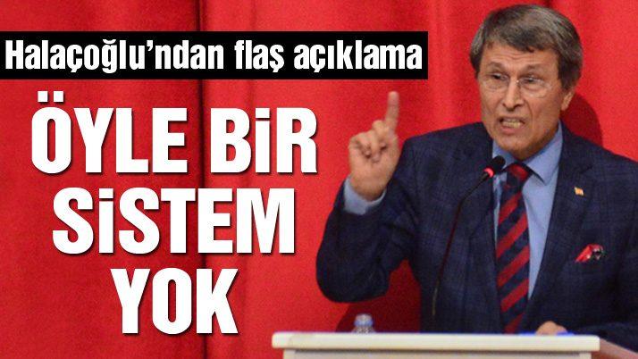 Halaçoğlu: Türk tipi bir başkanlık sistemi yok