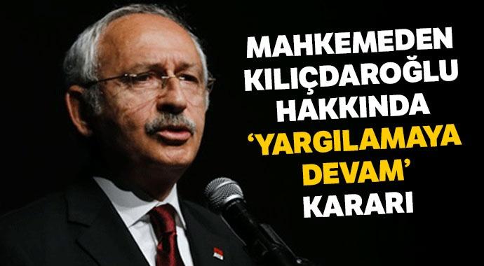 Mahkemeden Kılıçdaroğlu için 'yargılamaya devam' kararı