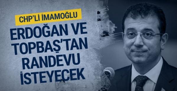 CHP'nin adayı İmamoğlu Erdoğan ve Topbaş'tan randevu isteyecek