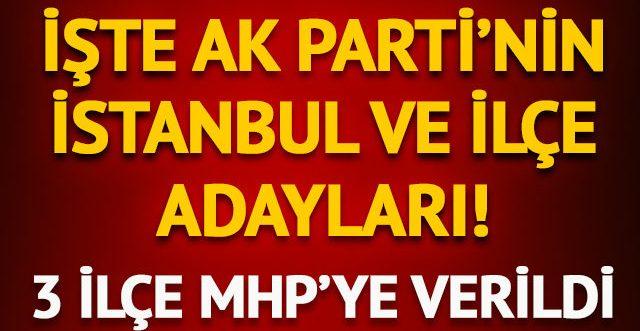 AK Parti'nin İstanbul ve ilçe adayları belli oldu