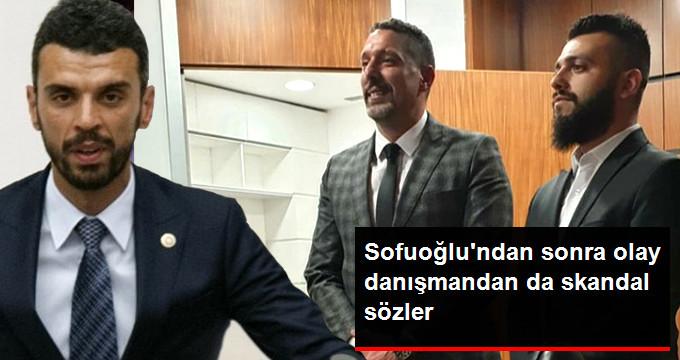 Sofuoğlu'nun Danışmanından Skandal Sözler: