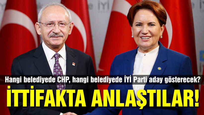 CHP ve İYİ Parti anlaşmaya vardı! İşte İYİ Parti'nin anlaştığı ve anlaşamadığı ilçeler